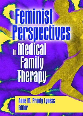Feminist Perspectives in Medical Family Therapy By Lyness, Anne M. Prouty (EDT)
