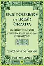 Buffoonery in Irish Drama By Heininge, Kathleen